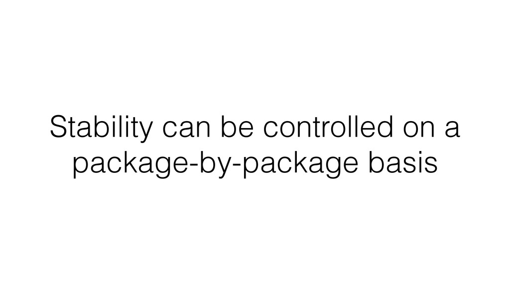Stability can be controlled on a package-by-pac...