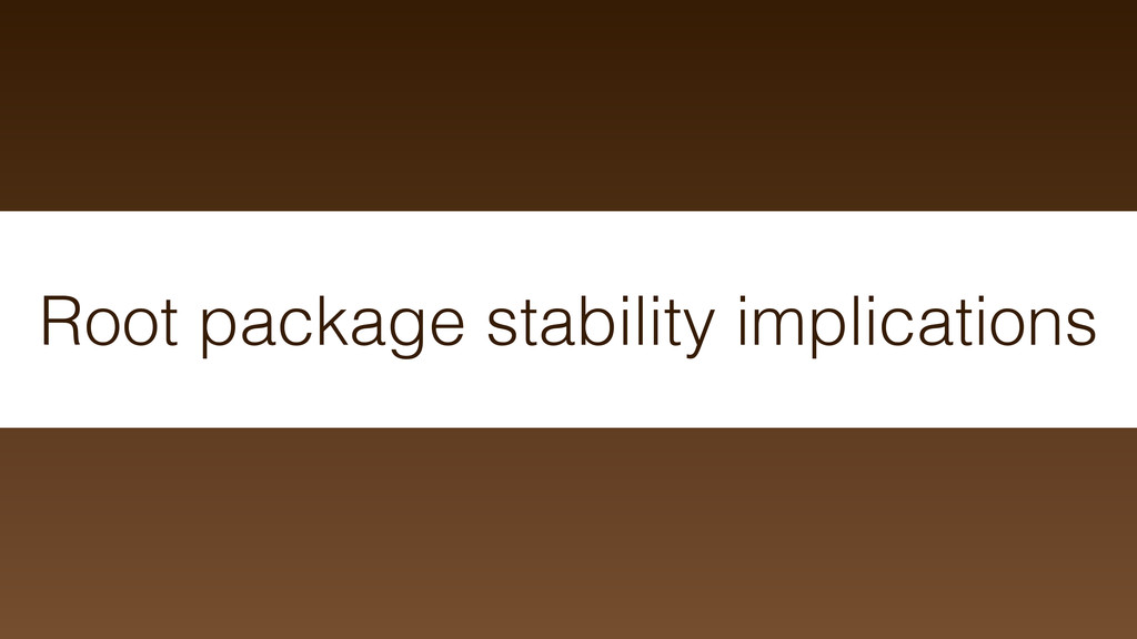 Root package stability implications