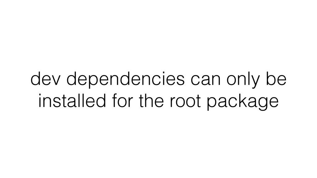 dev dependencies can only be installed for the ...