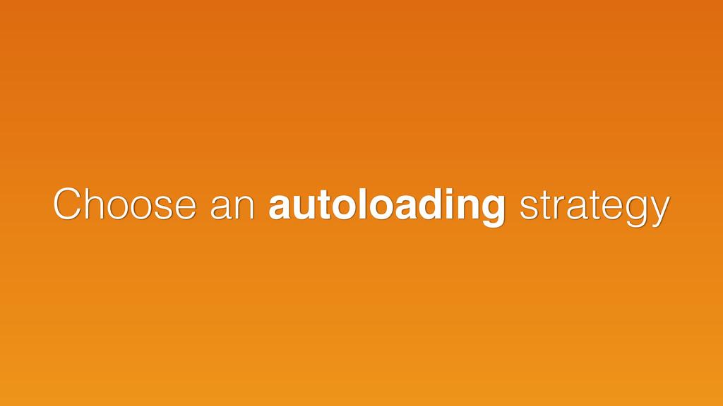 Choose an autoloading strategy