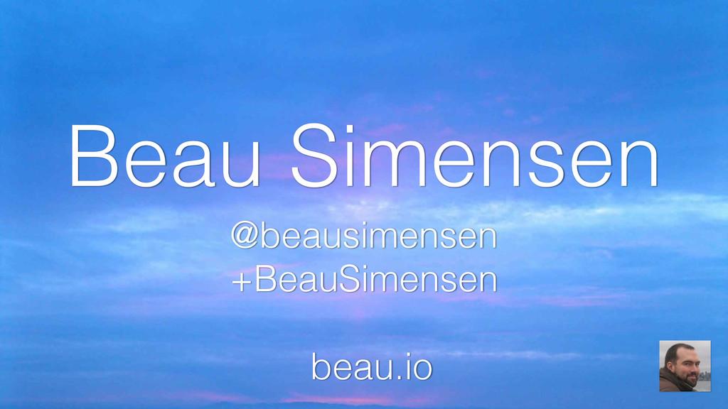 Beau Simensen @beausimensen +BeauSimensen beau....