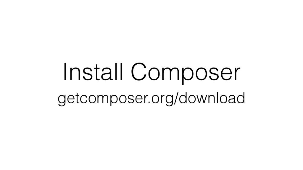 Install Composer getcomposer.org/download