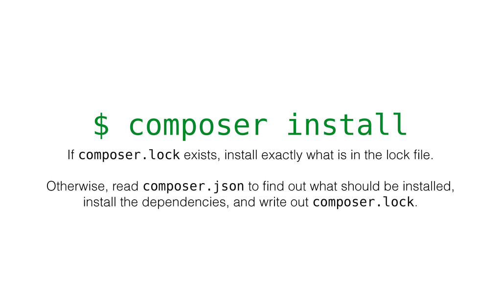$ composer install If composer.lock exists, ins...