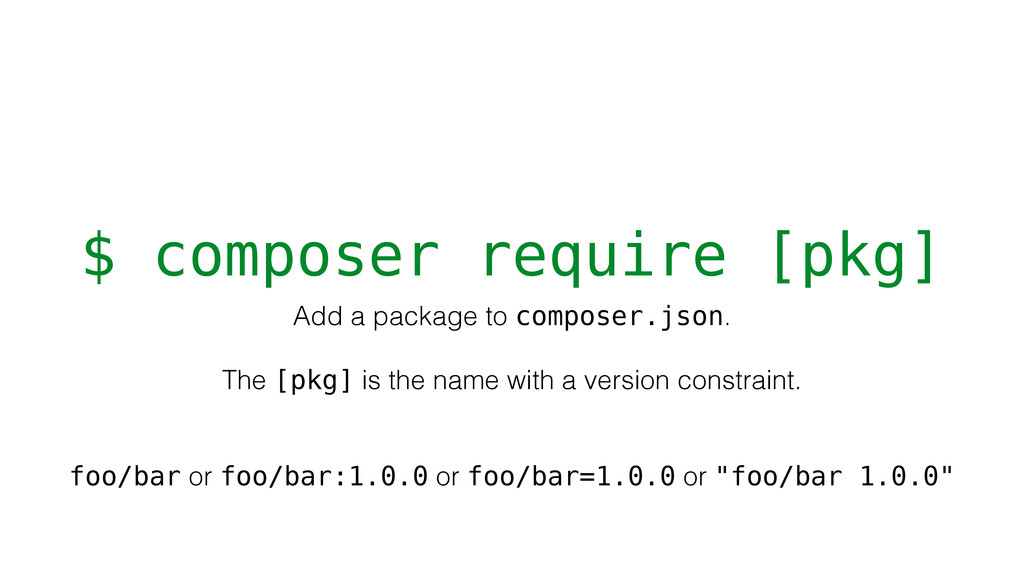 $ composer require [pkg] Add a package to compo...