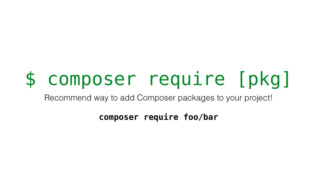 $ composer require [pkg] Recommend way to add C...