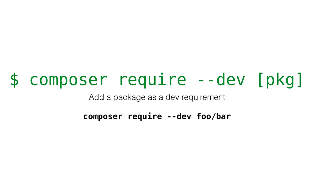 $ composer require --dev [pkg] Add a package as...