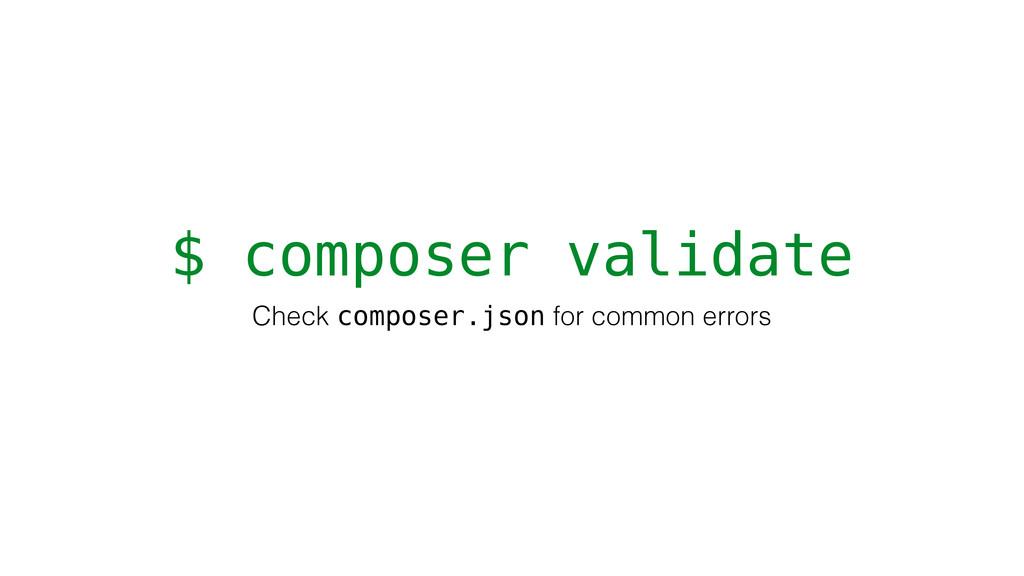 $ composer validate Check composer.json for com...