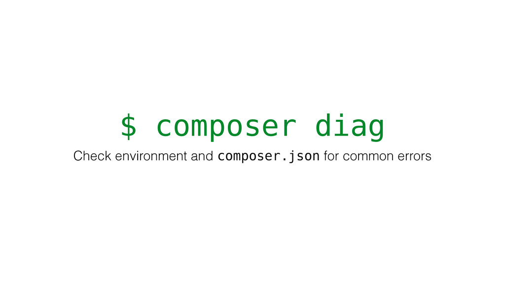 $ composer diag Check environment and composer....