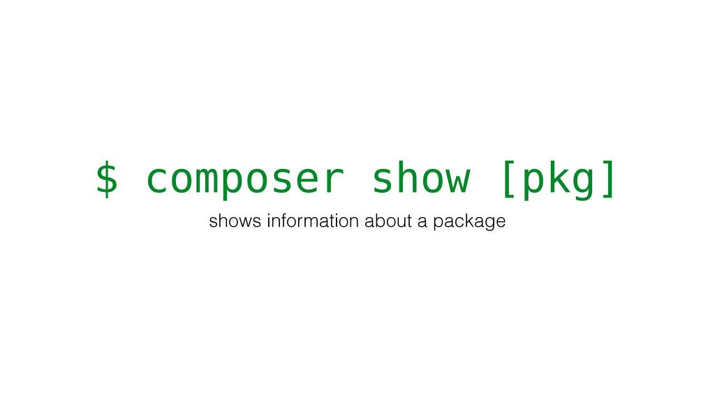 $ composer show [pkg] shows information about a...