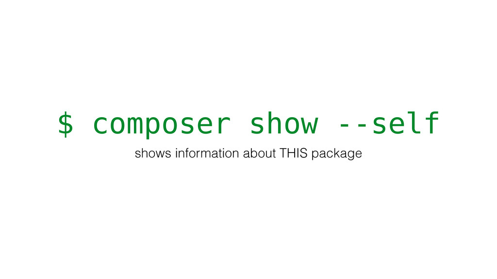 $ composer show --self shows information about ...