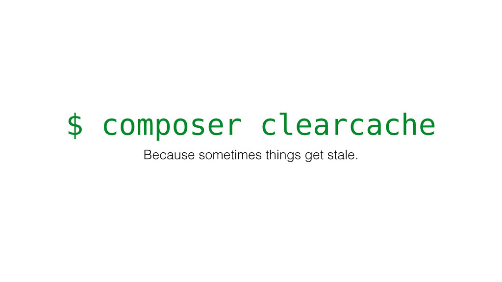 $ composer clearcache Because sometimes things ...