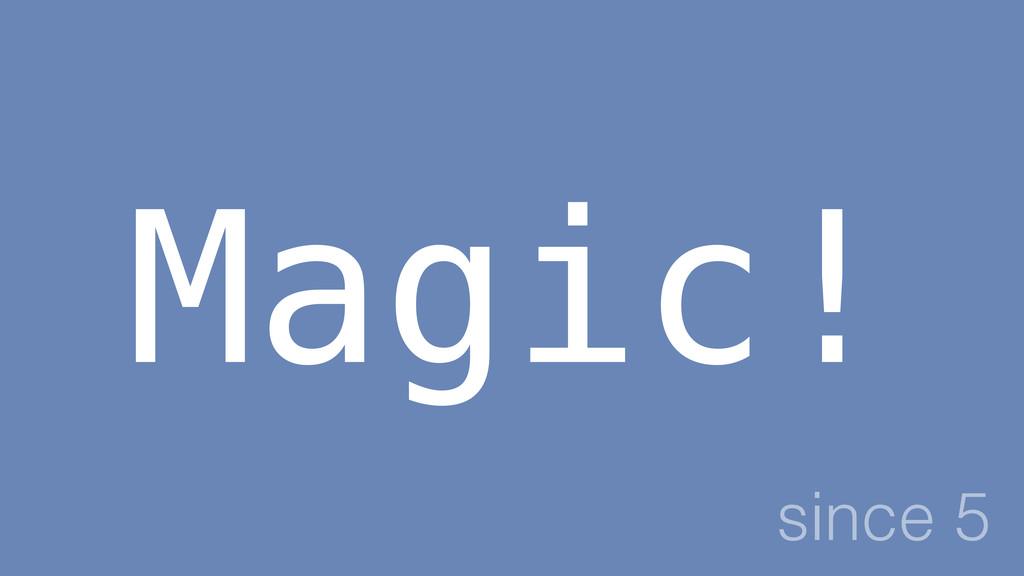 Magic! since 5