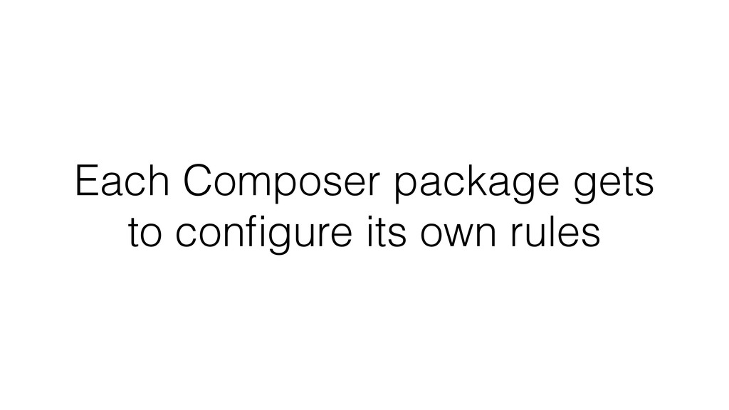 Each Composer package gets to configure its own ...