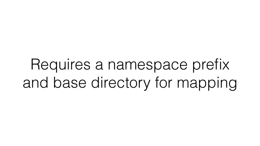 Requires a namespace prefix and base directory f...
