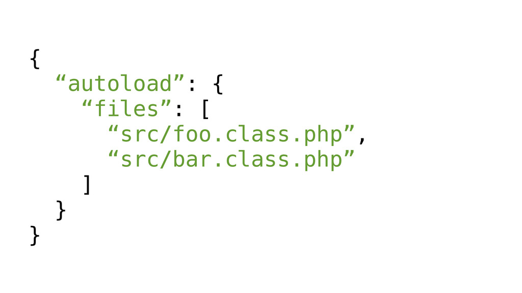 "{ ""autoload"": { ""files"": [ ""src/foo.class.php"",..."