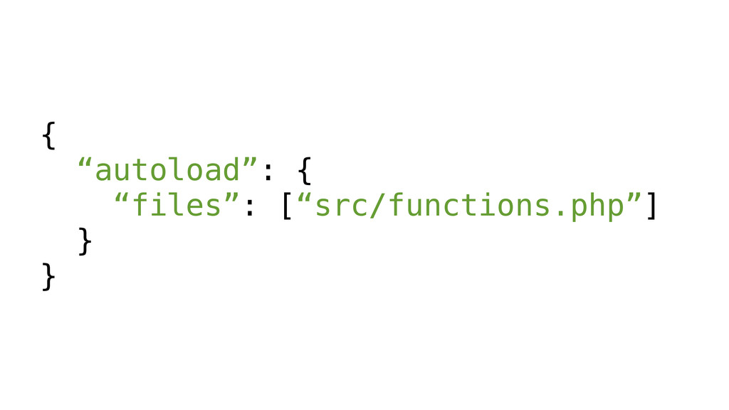 """{ """"autoload"""": { """"files"""": [""""src/functions.php""""] ..."""