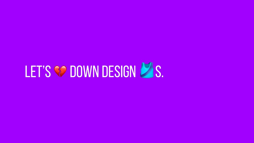 Let's  down design s.