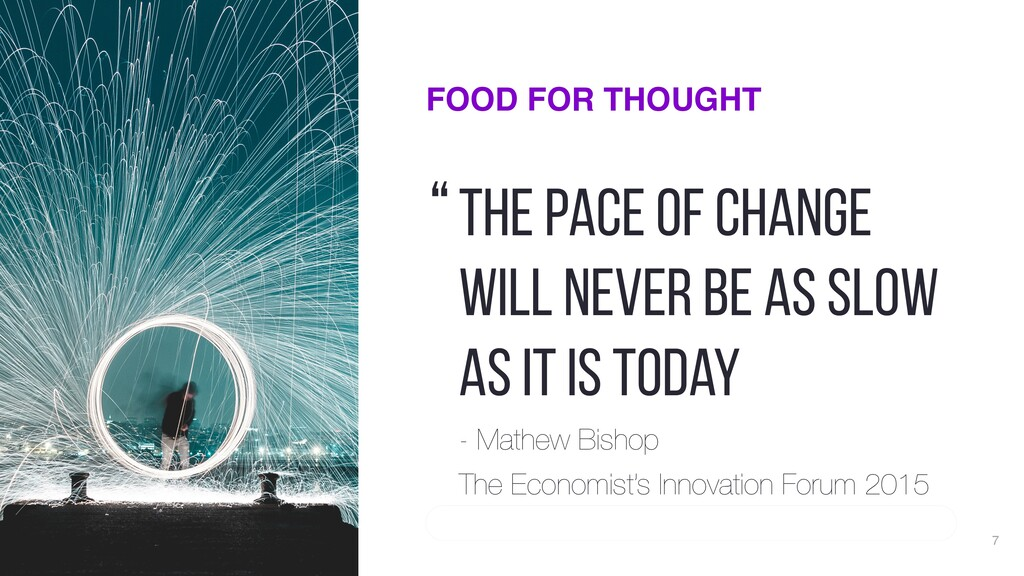 FOOD FOR THOUGHT The pace of change will never ...