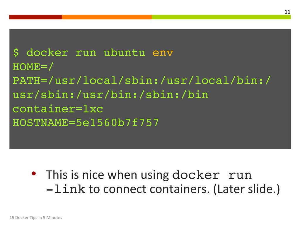 ! $ docker run ubuntu env! HOME=/! PATH=/usr/lo...