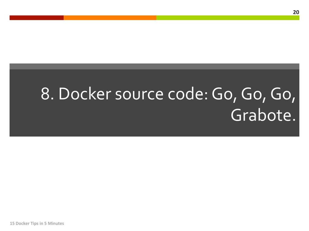 8. Docker source code: Go, Go,...
