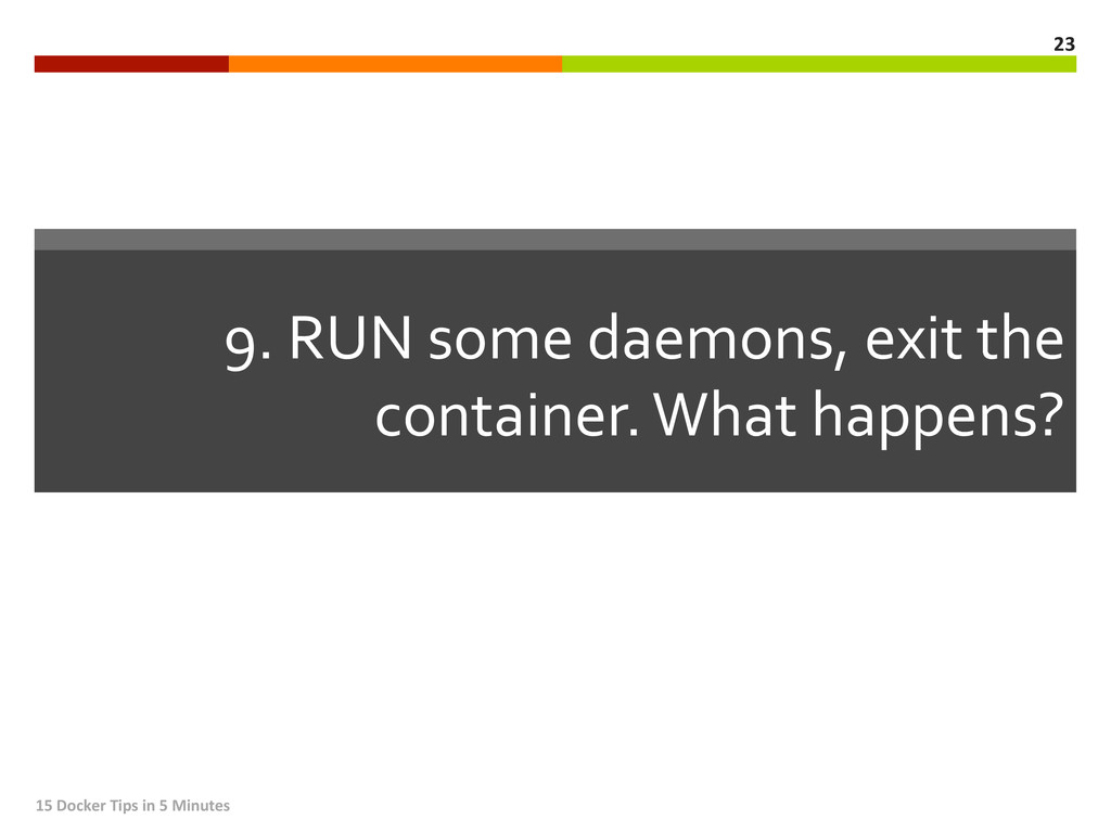9. RUN some daemons, exit the ...
