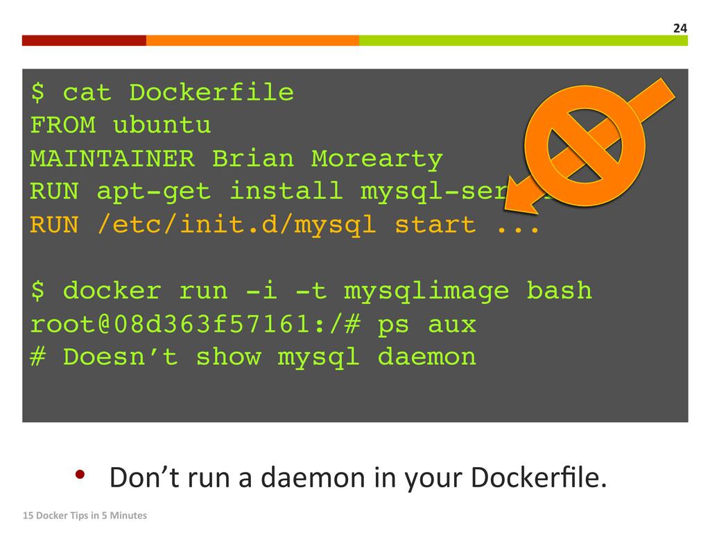 $ cat Dockerfile! FROM ubuntu! MAINTAINER Brian...