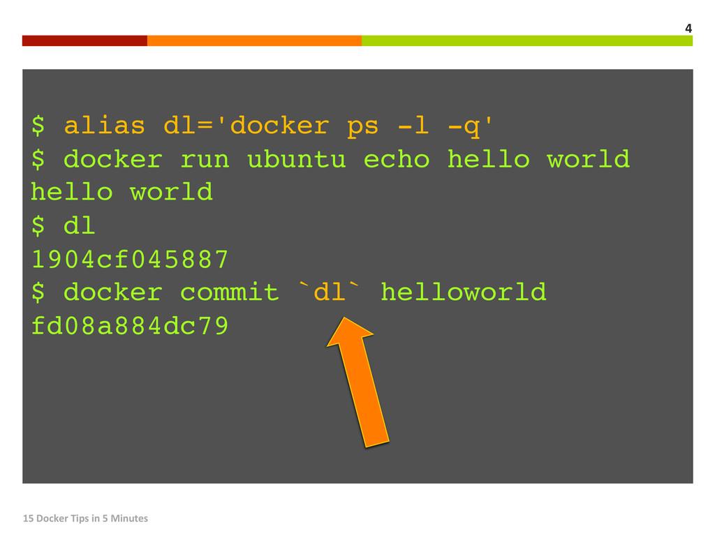 ! $ alias dl='docker ps -l -q'! $ docker run ub...