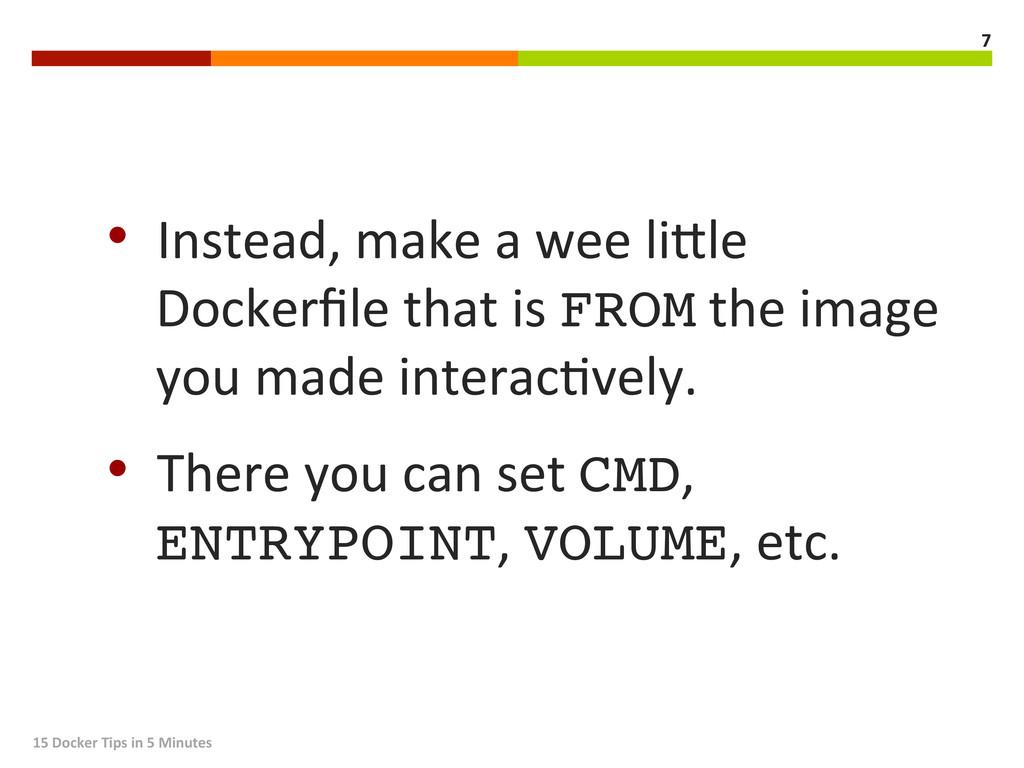 • Instead, make a wee liFle...