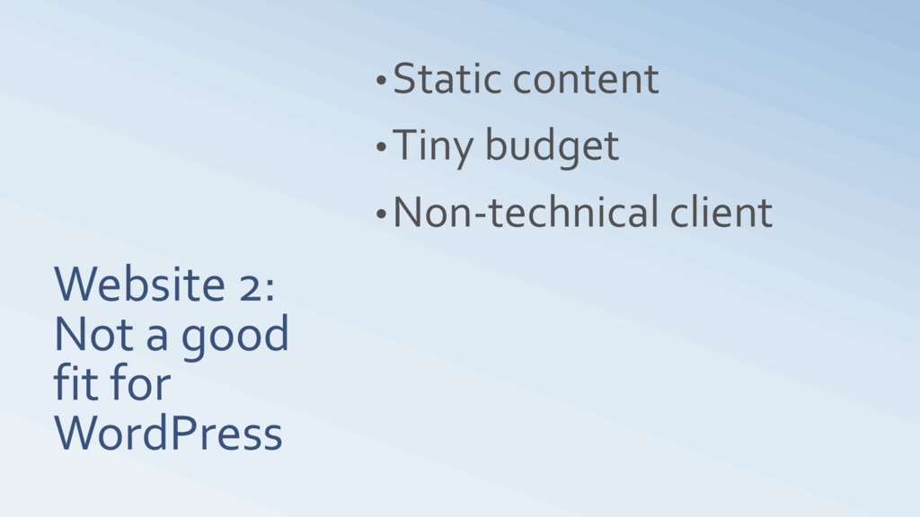 Website 2: Not a good fit for WordPress •Static...