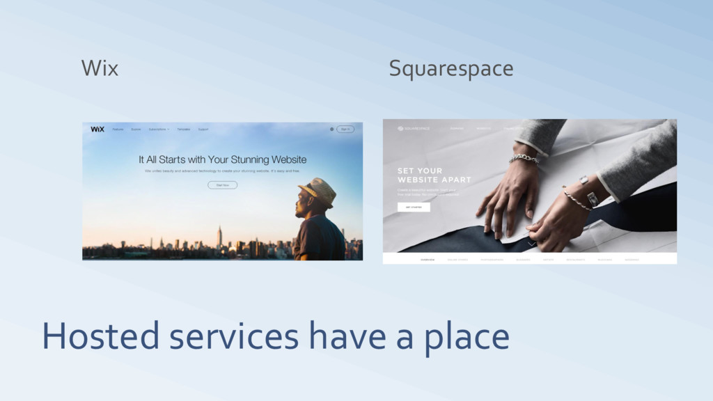Hosted services have a place Wix Squarespace