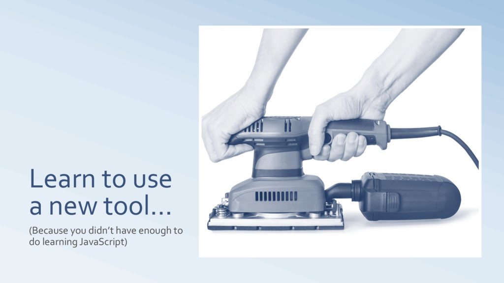 Learn to use a new tool… (Because you didn't ha...