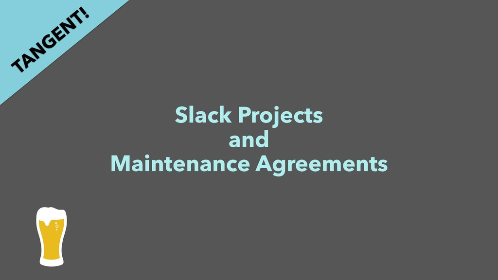 Slack Projects and Maintenance Agreements TAN G...