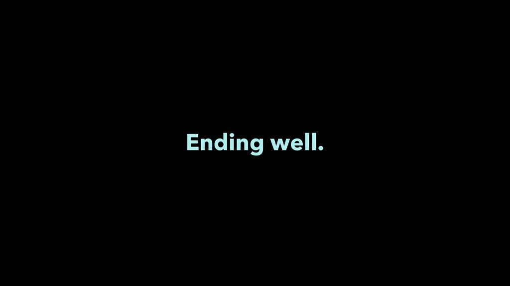 Ending well.