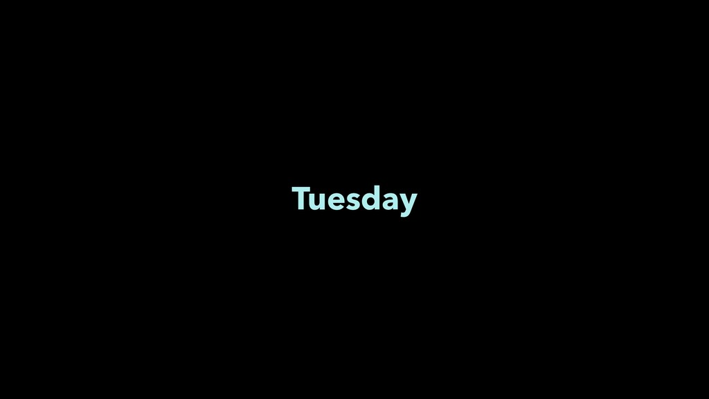 Tuesday
