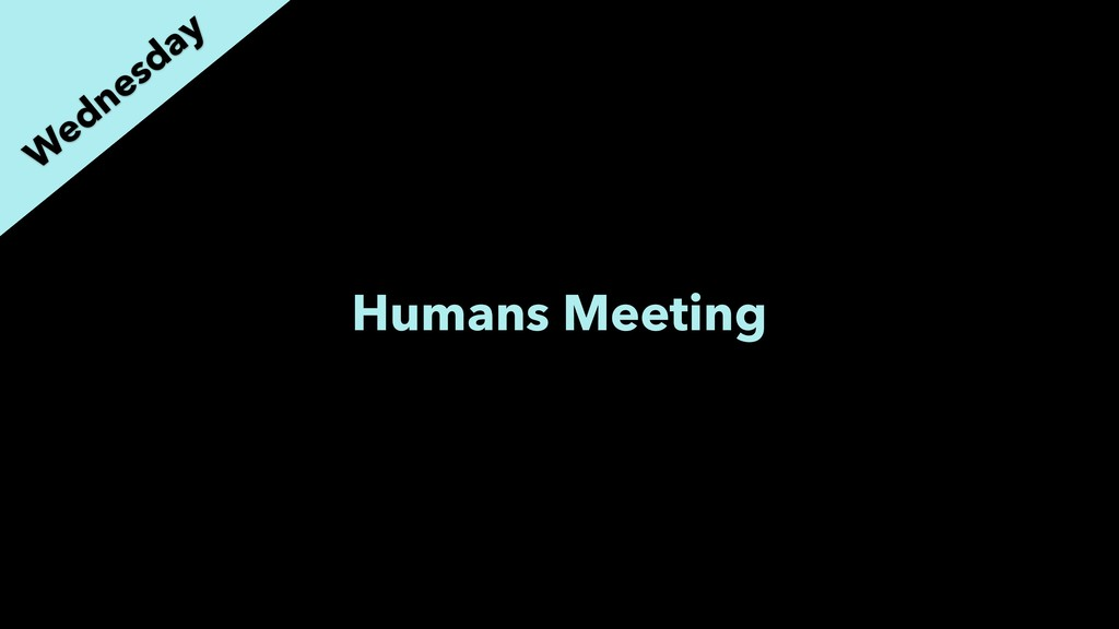 Humans Meeting W ednesday
