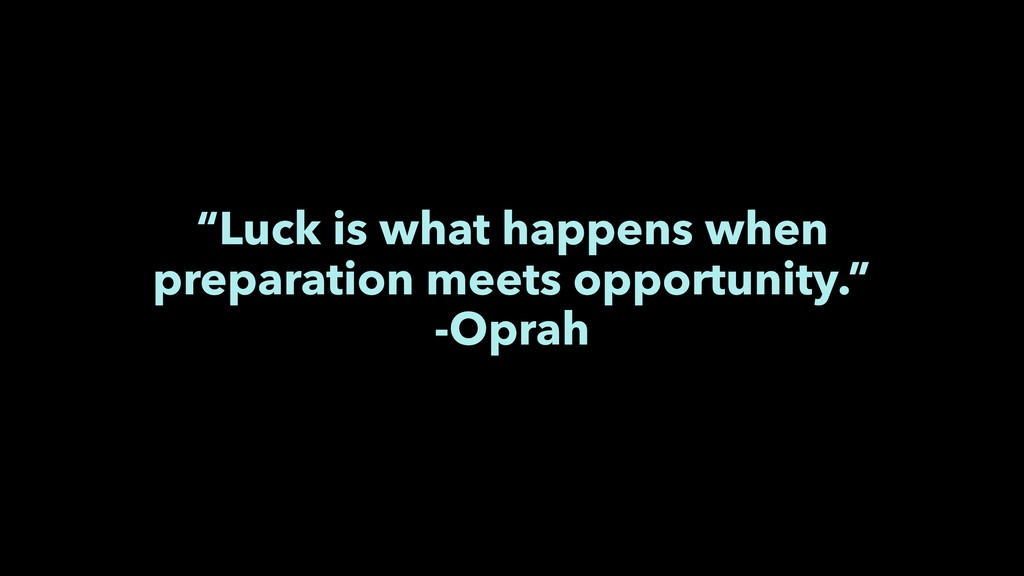 """Luck is what happens when preparation meets op..."