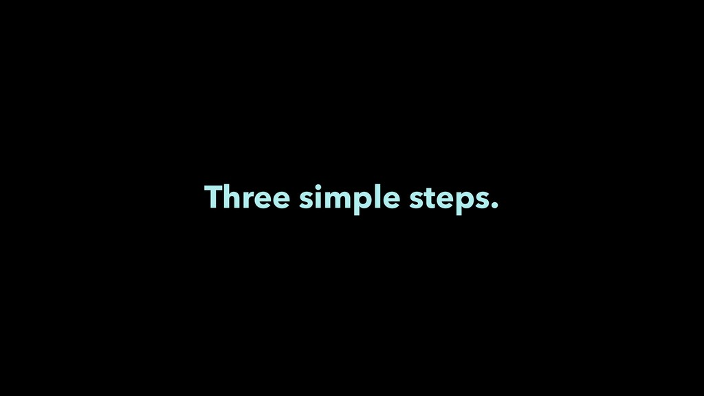 Three simple steps.