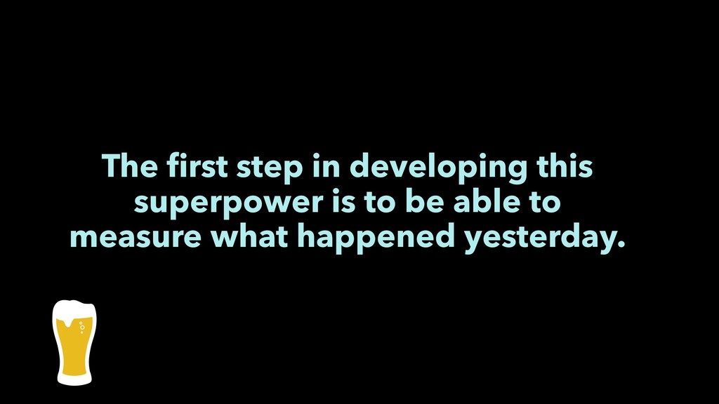 The first step in developing this superpower is ...