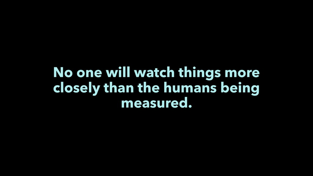 No one will watch things more closely than the ...