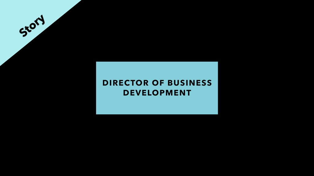 Story DIRECTOR OF BUSINESS DEVELOPMENT