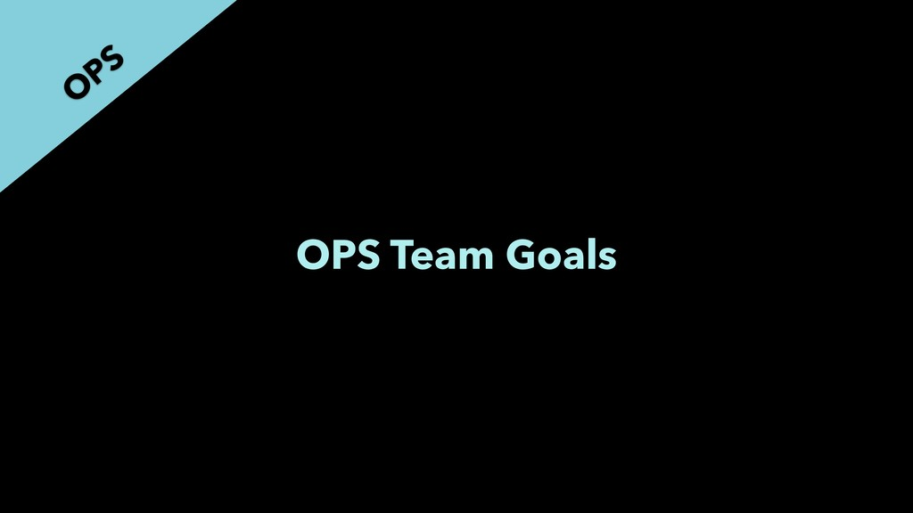 OPS Team Goals O PS