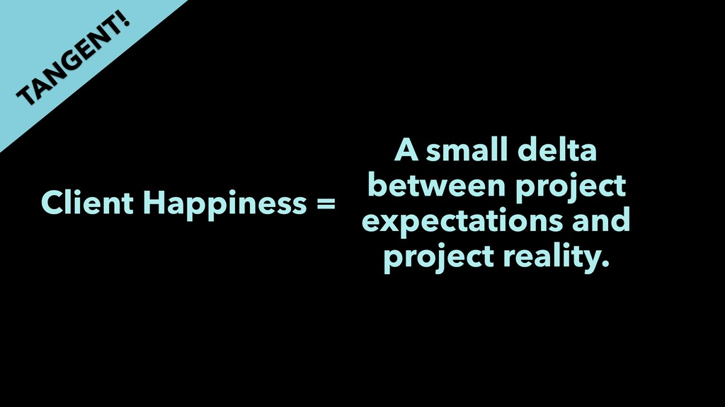 Client Happiness = A small delta between projec...