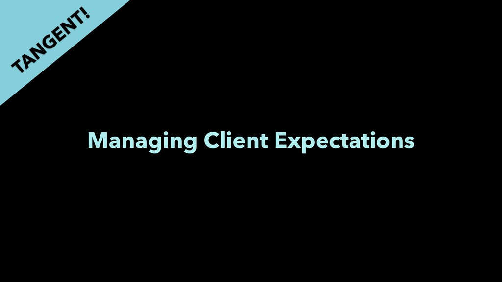 Managing Client Expectations TAN GEN T!