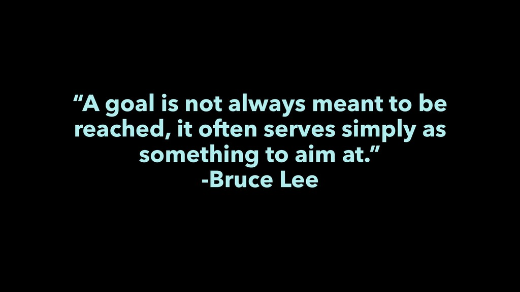 """A goal is not always meant to be reached, it o..."