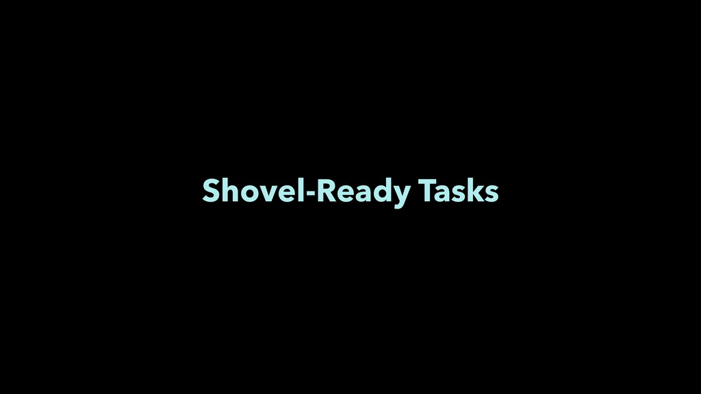 Shovel-Ready Tasks