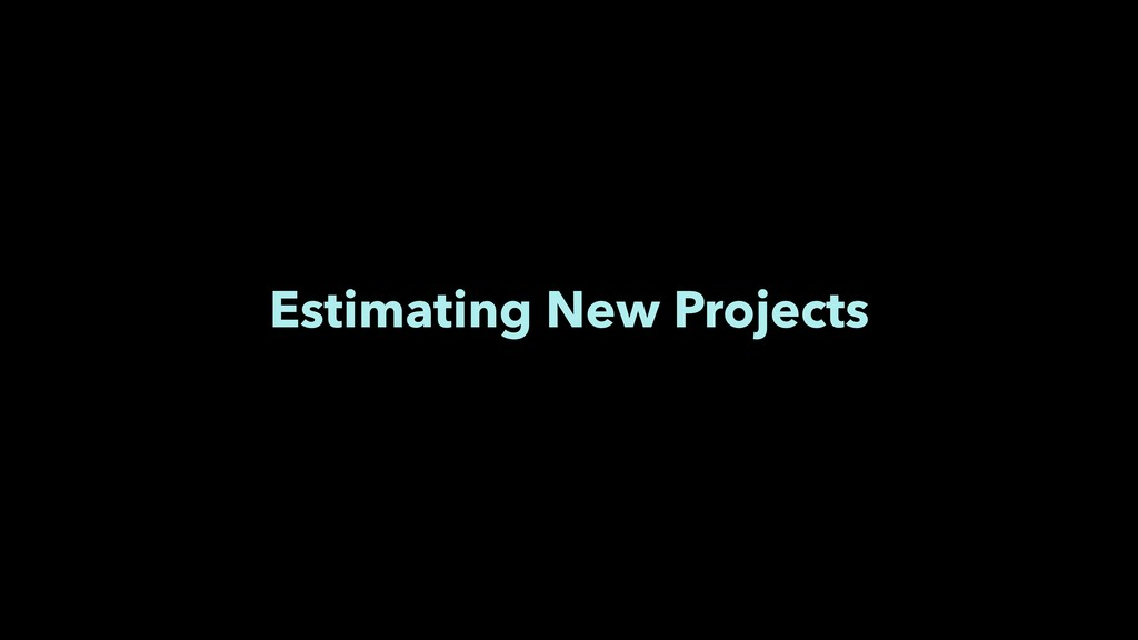Estimating New Projects