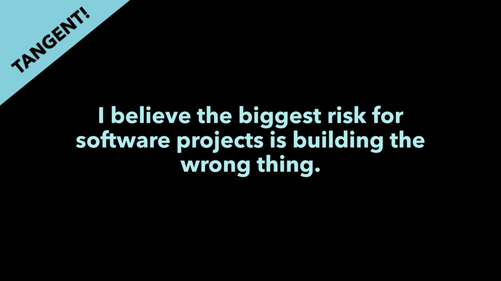 I believe the biggest risk for software project...