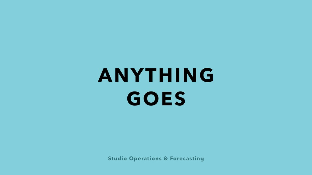 Studio Operations & Forecasting ANYTHING GOES