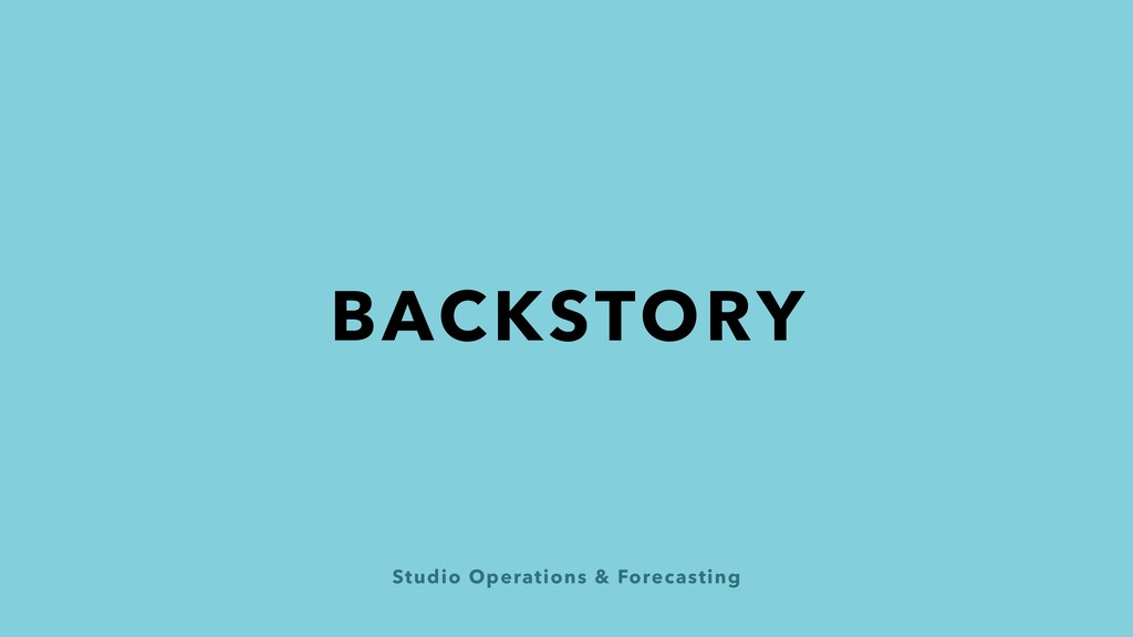 Studio Operations & Forecasting BACKSTORY