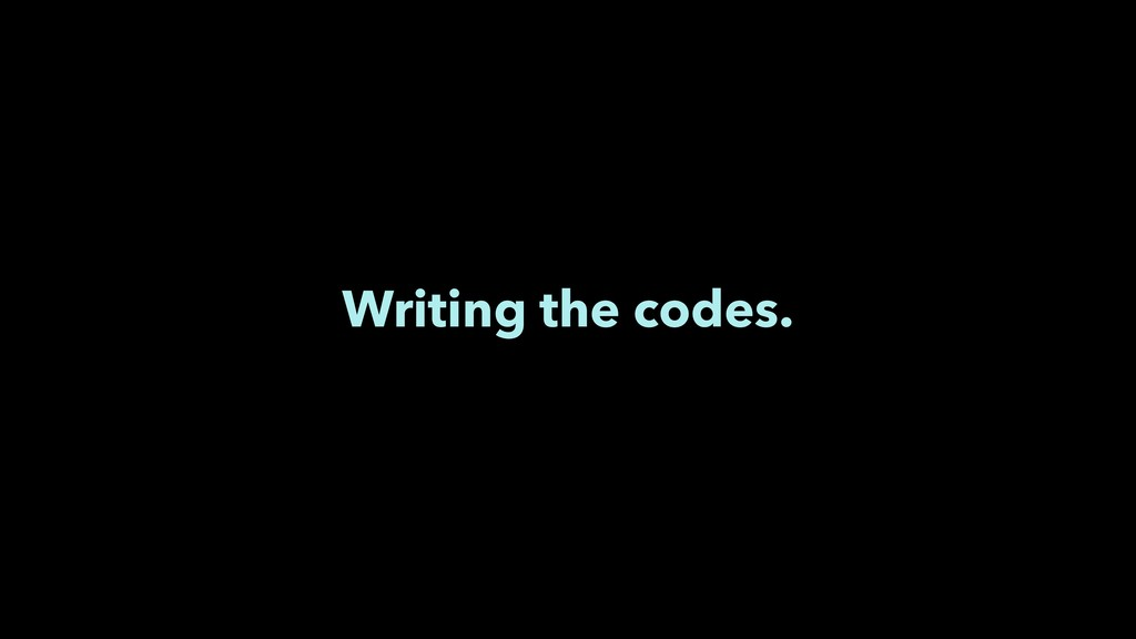 Writing the codes.